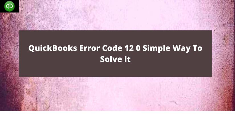 QuickBooks Error Code 12 0